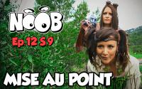 NOOB : S09 ep12 : MISE AU POINT
